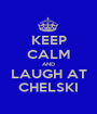 KEEP CALM AND LAUGH AT CHELSKI - Personalised Poster A1 size