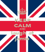 KEEP CALM AND laugh at jamie - Personalised Poster A1 size