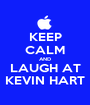 KEEP CALM AND LAUGH AT KEVIN HART - Personalised Poster A1 size