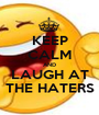 KEEP CALM AND LAUGH AT THE HATERS - Personalised Poster A1 size