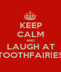 KEEP CALM AND LAUGH AT TOOTHFAIRIES - Personalised Poster A1 size
