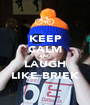 KEEP CALM AND LAUGH LIKE BRIEK - Personalised Poster A1 size