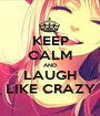 KEEP CALM AND LAUGH LIKE CRAZY - Personalised Poster A1 size