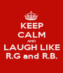 KEEP CALM AND LAUGH LIKE R.G and R.B. - Personalised Poster A1 size