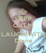 KEEP CALM AND LAUGH WITH Diana - Personalised Poster A1 size