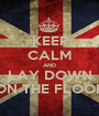 KEEP CALM AND LAY DOWN ON THE FLOOR - Personalised Poster A1 size