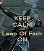 KEEP CALM AND Leap Of Fath ON - Personalised Poster A1 size