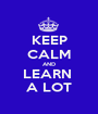 KEEP CALM AND LEARN  A LOT - Personalised Poster A1 size