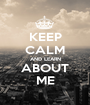 KEEP CALM AND LEARN ABOUT ME - Personalised Poster A1 size
