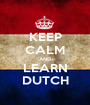 KEEP CALM AND LEARN DUTCH - Personalised Poster A1 size