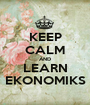 KEEP CALM AND LEARN EKONOMIKS - Personalised Poster A1 size