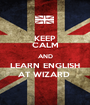 KEEP CALM AND LEARN ENGLISH AT WIZARD  - Personalised Poster A1 size