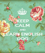 KEEP CALM AND LEARN ENGLISH DOG - Personalised Poster A1 size