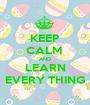 KEEP CALM  AND LEARN EVERY THING - Personalised Poster A1 size