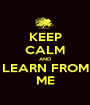 KEEP CALM AND LEARN FROM ME - Personalised Poster A1 size