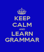 KEEP CALM AND LEARN GRAMMAR - Personalised Poster A1 size