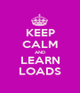 KEEP CALM AND LEARN LOADS - Personalised Poster A1 size