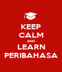 KEEP CALM AND LEARN PERIBAHASA - Personalised Poster A1 size
