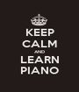 KEEP CALM AND LEARN PIANO - Personalised Poster A1 size