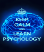 KEEP CALM AND LEARN PSYCHOLOGY - Personalised Poster A1 size