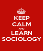 KEEP CALM AND LEARN SOCIOLOGY - Personalised Poster A1 size