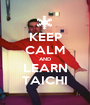 KEEP CALM AND LEARN TAICHI - Personalised Poster A1 size