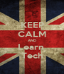 KEEP CALM AND Learn  Tech - Personalised Poster A1 size