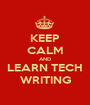 KEEP CALM AND LEARN TECH WRITING - Personalised Poster A1 size
