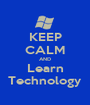 KEEP CALM AND Learn Technology - Personalised Poster A1 size