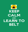 KEEP CALM AND LEARN TO BELT - Personalised Poster A1 size