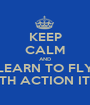KEEP CALM AND LEARN TO FLY WITH ACTION ITEM - Personalised Poster A1 size