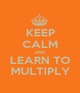 KEEP CALM AND LEARN TO MULTIPLY - Personalised Poster A1 size