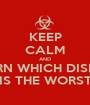 KEEP CALM AND LEARN WHICH DISEASE IS THE WORST - Personalised Poster A1 size