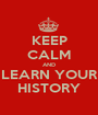 KEEP CALM AND LEARN YOUR HISTORY - Personalised Poster A1 size