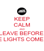 KEEP CALM AND LEAVE BEFORE  THE LIGHTS COME ON - Personalised Poster A1 size