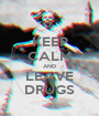 KEEP CALM AND LEAVE DRUGS - Personalised Poster A1 size