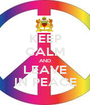 KEEP CALM AND LEAVE IN PEACE - Personalised Poster A1 size