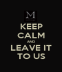 KEEP CALM AND LEAVE IT TO US - Personalised Poster A1 size