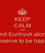 KEEP CALM AND Leave IU and Eunhyuk alone because they deserve to be happy ! -_- - Personalised Poster A1 size