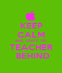 KEEP CALM AND  LEAVE  NO TEACHER   BEHIND  - Personalised Poster A1 size