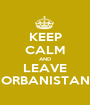 KEEP CALM AND LEAVE ORBANISTAN - Personalised Poster A1 size