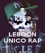 KEEP CALM AND LEBOON UNICO RAP - Personalised Poster A1 size