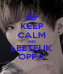 KEEP CALM AND LEETEUK OPPA - Personalised Poster A1 size