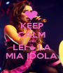 KEEP CALM AND LEI è LA MIA IDOLA - Personalised Poster A1 size
