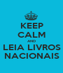 KEEP CALM AND LEIA LIVROS NACIONAIS - Personalised Poster A1 size