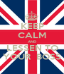KEEP CALM AND LESSEN TO YOUR  BOSS - Personalised Poster A1 size