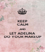 KEEP CALM AND LET ADELINA DO YOUR MAKEUP - Personalised Poster A1 size