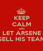 KEEP CALM AND LET ARSENE SELL HIS TEAM - Personalised Poster A1 size