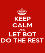 KEEP CALM AND LET BOT DO THE REST - Personalised Poster A1 size