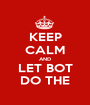 KEEP CALM AND LET BOT DO THE - Personalised Poster A1 size
